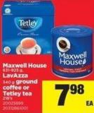 Maxwell House 631-925 g - Lavazza 340 g Ground Coffee Or Tetley Tea 216's