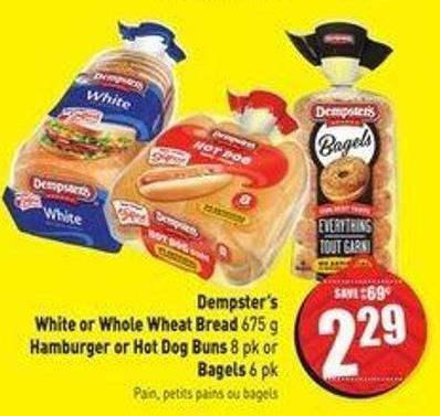 Dempster's White or Whole Wheat Bread 675 g Hamburger or Hot Dog Buns 8 Pk or Bagels 6 Pk