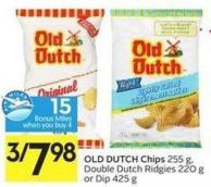 Old Dutch Chips 255 g - Double Dutch Ridgies 220 g or Dip 425 g - 15 Air Miles Bonus Miles