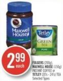 Folgers (200g) - Maxwell House (150g) Instant Coffee or Tetley (20's - 24's) Tea