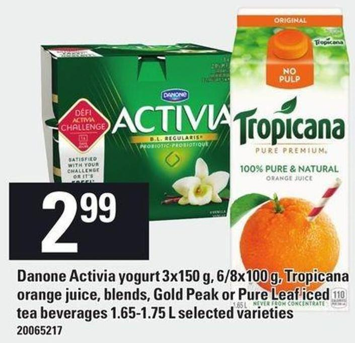 Danone Activia Yogurt 3x150 G - 6/8x100 G - Tropicana Orange Juice - Blends - Gold Peak Or Pure Leaf Iced Tea Beverages 1.65-1.75 L