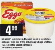 No Name Ice Milk 4 L - Mccain Deep 'N Delicious Cakes Or Pies 400-510 g or Kellogg's Eggo Waffles 16's