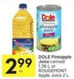 Dole Pineapple Juice Canned 1.36 L or Rougemont Apple Juice 2 L