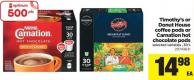 Timothy's Or Donut House Coffee PODS Or Carnation Hot Chocolate PODS - 30's
