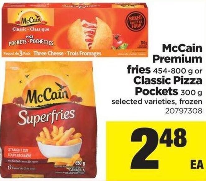 Mccain Premium Fries - 454-800 G Or Classic Pizza Pockets - 300 G