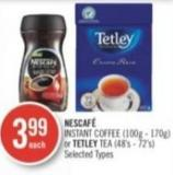 Nescafé Instant Coffee (100g - 170g) or Tetley Tea (48's - 72's)