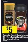 Nescafé Or Taster's Choice Instant Coffee - 100-170 g Or Nescafé Sweet & Creamy - 396 g