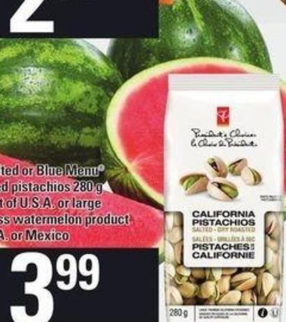 PC Salted Or Blue Menu Unsalted Pistachios - 280 g or Large Seedless Watermelon