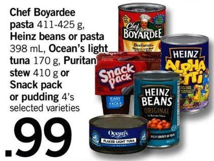 Chef Boyardee Pasta - 411-425 G - Heinz Beans Or Pasta 398 Ml - Ocean's Light Tuna - 170 G - Puritan Stew - 410 G Or Snack Pack Or Pudding - 4's