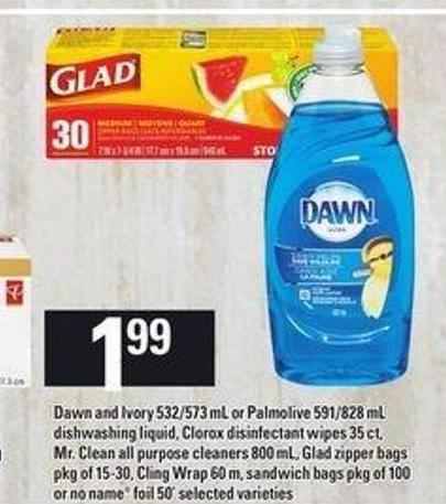 Dawn And Ivory - 532/573 mL Or Palmolive - 591/828 mL Dishwashing Liquid - Clorox Disinfectant Wipes - 35 Ct - Mr. Clean All Purpose Cleaners - 800 mL - Glad Zipper Bags - Pkg of 15-30 - Cling Wrap - 60 M - Sandwich Bags - Pkg of 100 Or No Name Foil - 50'