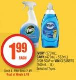 Ivory (573ml) - Dawn (479ml - 532ml) Dish Soap or Vim Cleaners (500ml - 1l)