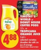 Timothy's World or Donut House Coffee PODS - 12's - or Tropicana Orange Juice - 2.63 L