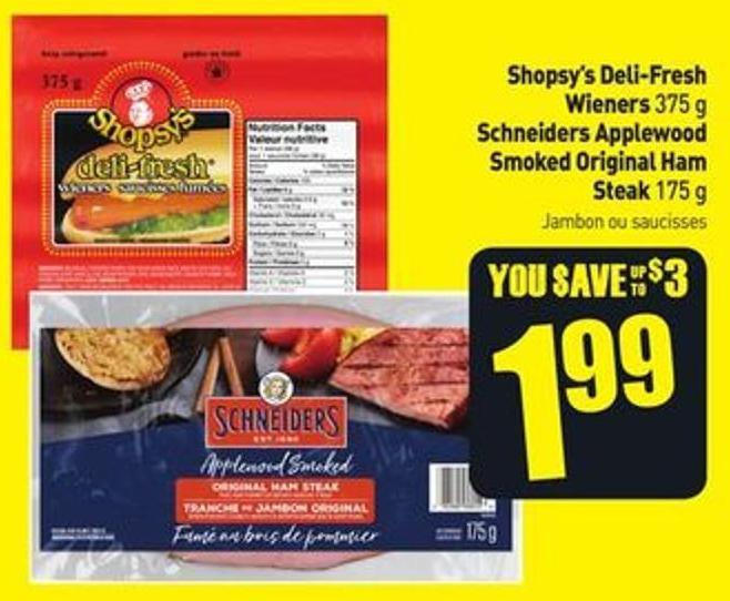 Shopsy's Deli-fresh Wieners 375 g Schneiders Applewood Smoked Original Ham Steak 175 g