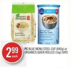 PC Blue Menu Steel Cut (840g) or Organics Quick Rolled (1kg) Oats