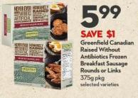 Greenfield Canadian Raised Without  Antibiotics Frozen  Breakfast Sausage Rounds or Links 375g Pkg