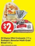 Di Manno Mini Croissants 370 g Rudolph's Bavarian Multi-grain Bread 500 g