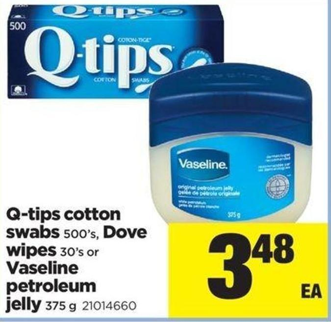 Q-tips Cotton Swabs  - 500's - Dove Wipes - 30's Or Vaseline Petroleum Jelly - 375 G