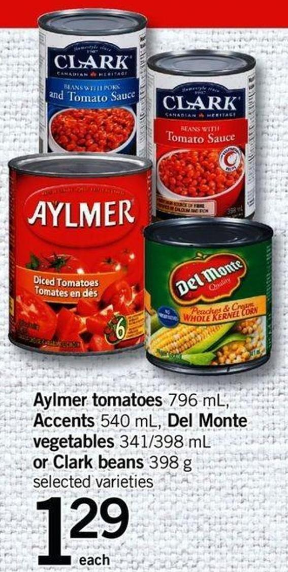 Aylmer Tomatoes 796 Ml - Accents 540 Ml - Del Monte Vegetables 341/398 Ml Or Clark Beans 398 G