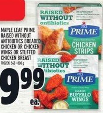 Maple Leaf Prime Raised Without Antibiotics Breaded Chicken Or Chicken Wings Or Stuffed Chicken Breast
