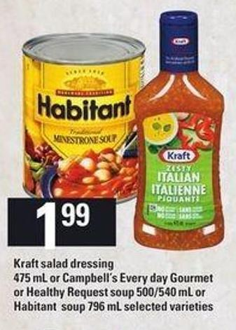 Kraft Salad Dressing - 475 Ml Or Campbell's Every Day Gourmet Or Healthy Request Soup - 500/540 Ml Or Habitant Soup - 796 Ml