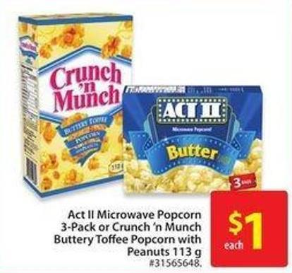 Act Ii Microwave Popcorn 3-pack or Crunch 'N Munch Buttery Toffee Popcorn With Peanuts 113 g