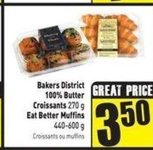 Bakers District 100% Butter Croissants 270 g Eat Better Muffins 440-600 g