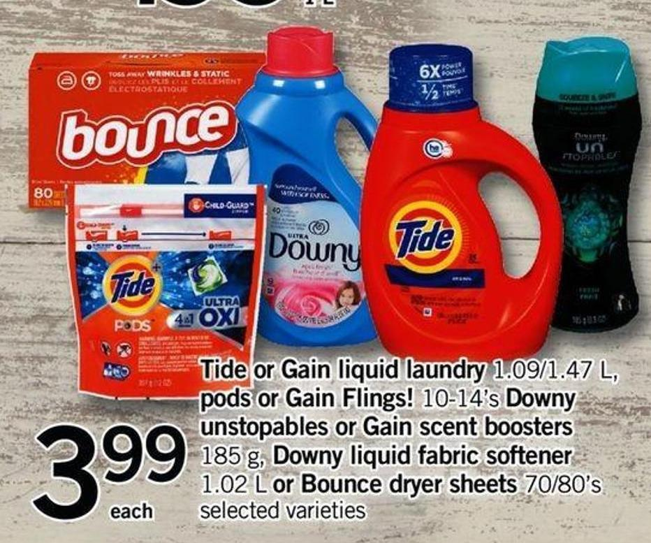 Tide Or Gain Liquid Laundry 1.09/1.47 L - PODS Or Gain Flings! 10-14's Downy Unstopables Or Gain Scent Boosters 185 G - Downy Liquid Fabric Softener 1.02 L Or Bounce Dryer Sheets 70/80's