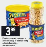 Planters Roasted Cashews Or Almonds 200 g Or Peanuts 600 g