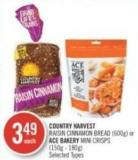 Country Harvest  Raisin Cinnamon Bread (600g) or Ace Bakery Mini Crisps (150g - 180g)