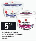 PC Bocconcini - 200 G Or PC Or Blue Menu Ricotta - 454 G
