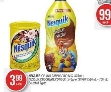 Nescafé Ice Java Cappuccino Mix (470ml) - Nesquik Chocolate Powder (540g) or Syrup (510ml - 700ml)