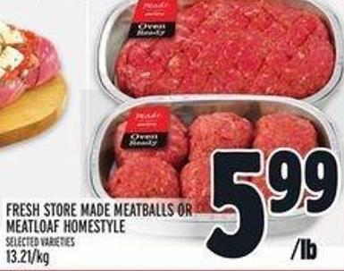 Fresh Store Made Meatballs or Meatloaf Homestyle