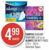 Tampax Radiant Tampons (16's) or Always Infinty Pads (13's - 18's)