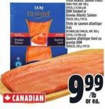 Fresh Atlantic Salmon Fillets Family Pack - Min. 900 g  9.99/lb - 2.21/100 g Or Dom Smoked Or Gravlax Atlantic Salmon Frozen - 200 g - 9.99 Ea.