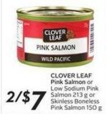 Clover Leaf Pink Salmon or Low Sodium Pink Salmon 213 g or Skinless Boneless Pink Salmon 150 g