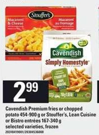 Cavendish Premium Fries Or Chopped Potato - 454-900 G Or Stouffer's - Lean Cuisine Or Bistro Entrées - 167-340 G