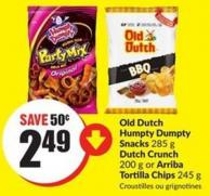 Old Dutch Humpty Dumpty Snacks 285 g Dutch Crunch 200 g or Arriba Tortilla Chips 245 g