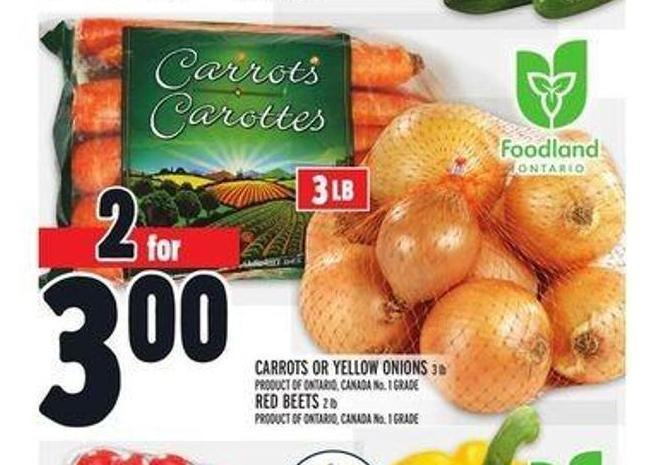 Carrots or Yellow Onions 3 Lb Product Of Ontario - Canada No. 1 Grade Red Beets 2 Lb Product Of Ontario - Canada No. 1 Grade