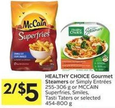 Healthy Choice Gourmet Steamers or Simply Entrées 255-306 g or Mccain Superfries - Smiles - Tasti Taters or Selected 454-800 g