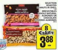 Selection Roasted Peanuts In Shell Or Irresistibles Whole Natural Almonds Or Chocolate Covered Almonds