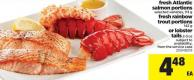 Fresh Atlantic Salmon Portions - 113 g  - Fresh Rainbow Trout Portions - 142 g - Or Lobster Tails 2-3 Oz