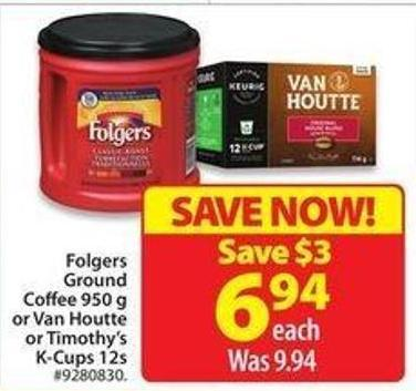 Folgers Ground Coffee 950 g or Van Houtte or Timothy's K-cups 12s