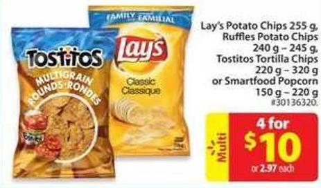 Lay's Potato Chips 255 g - Ruffles Potato Chips 240 g - 245 g - Tostitos Tortilla Chips 220 g - 320 g - Or Smartfood Popcorn 150 g - 220 g