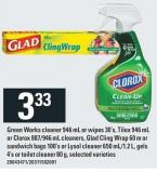 Green Works Cleaner 946 Ml Or Wipes 30's - Tilex 946 Ml Or Clorox 887/946 Ml Cleaners - Glad Cling Wrap 60 M Or Sandwich Bags 100's Or Lysol Cleaner 650 Ml/1.2 L - Gels 4's Or Toilet Cleaner 80 G