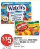 Del Monte Fruit Bowls (4's) - Fruit To Go (9's) or Welch's (12's) Fruit Snacks