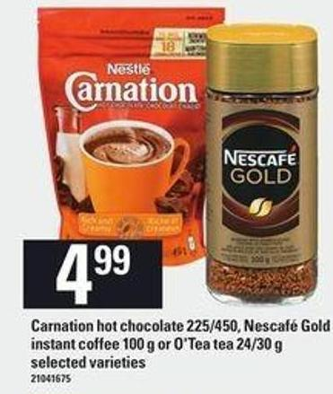 Carnation Hot Chocolate - 225/450 - Nescafé Gold Instant Coffee - 100 G Or O'tea Tea - 24/30 G