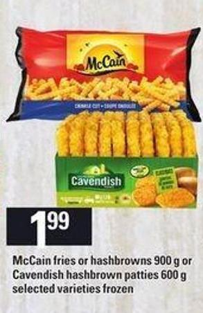 Mccain Fries Or Hashbrowns - 900 G Or Cavendish Hashbrown Patties - 600 G