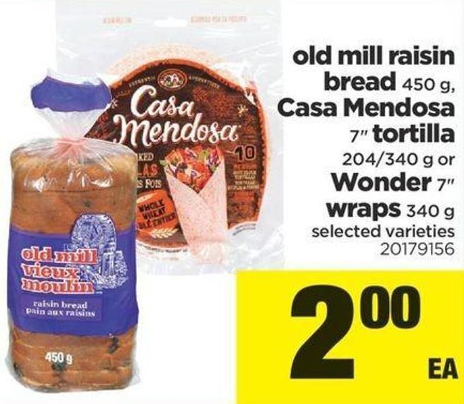 Old Mill Raisin Bread - 450 G - Casa Mendosa 7in Tortilla - 204/340 G Or Wonder 7in Wraps - 340 G
