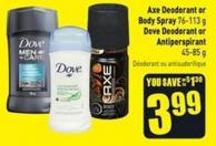 Axe Deodorant or Body Spray 76-113 g Dove Deodorant or Antiperspirant 45-85 g