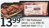 PC Old Fashioned Bacon - 1 Kg Or 44th St. Beef Pot Roast - 575 G
